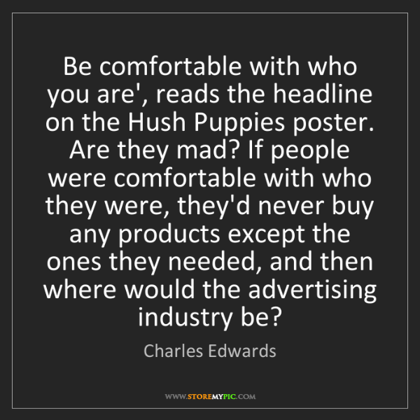 Charles Edwards: Be comfortable with who you are', reads the headline...