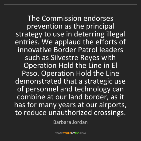 Barbara Jordan: The Commission endorses prevention as the principal strategy...