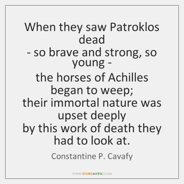 When they saw Patroklos dead   - so brave and strong, so young ...