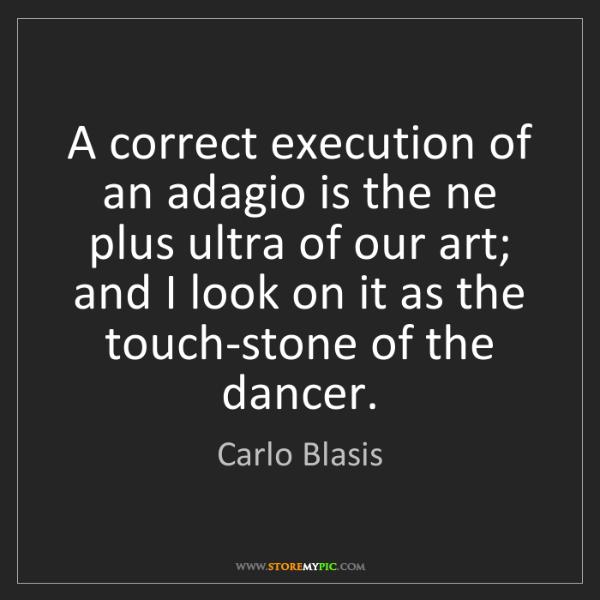 Carlo Blasis: A correct execution of an adagio is the ne plus ultra...