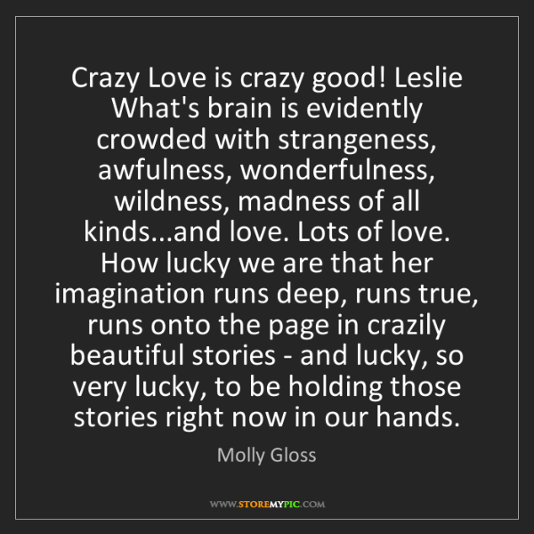 Molly Gloss: Crazy Love is crazy good! Leslie What's brain is evidently...
