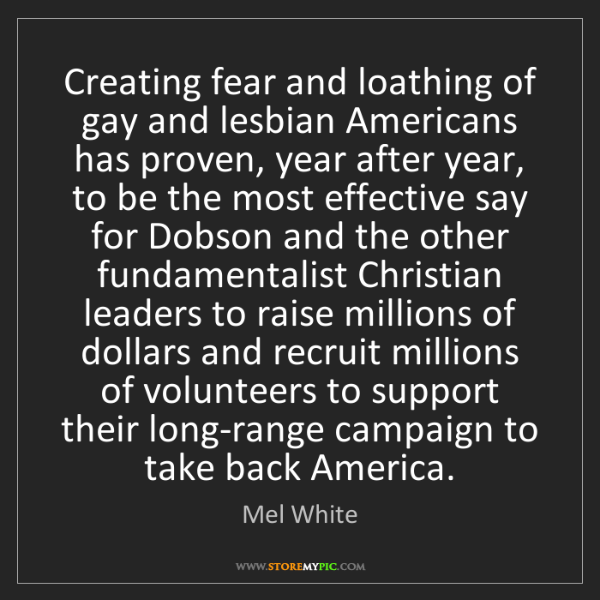 Mel White: Creating fear and loathing of gay and lesbian Americans...