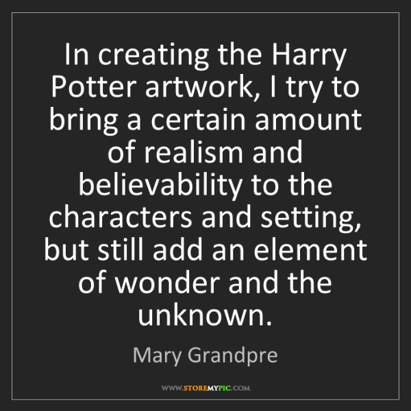 Mary Grandpre: In creating the Harry Potter artwork, I try to bring...