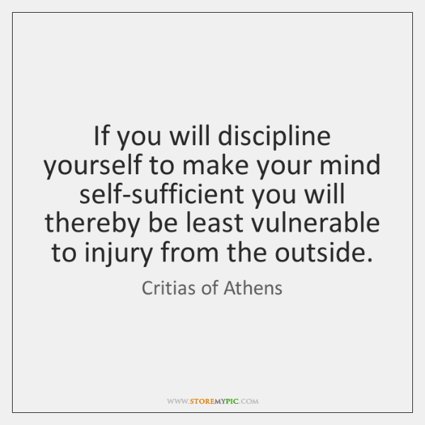 If you will discipline yourself to make your mind self-sufficient you will ...