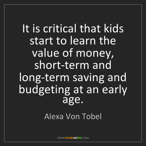 Alexa Von Tobel: It is critical that kids start to learn the value of...