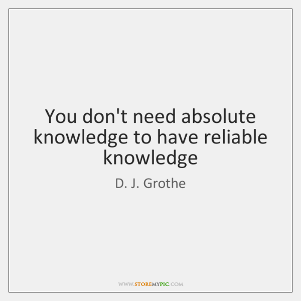 You don't need absolute knowledge to have reliable knowledge
