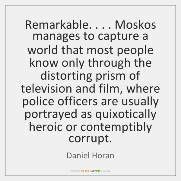 Remarkable. . . . Moskos manages to capture a world that most people know only ...