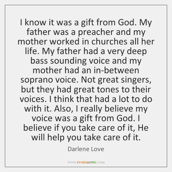 I know it was a gift from God. My father was a ...