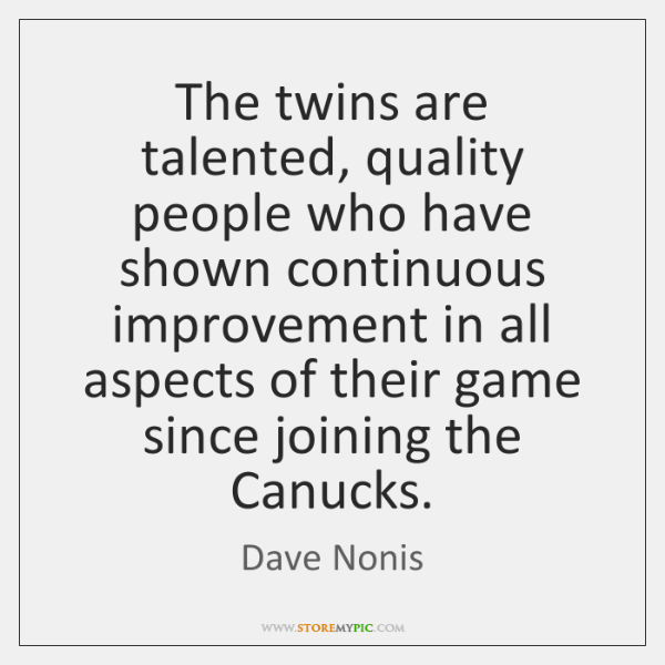 The twins are talented, quality people who have shown continuous improvement in ...