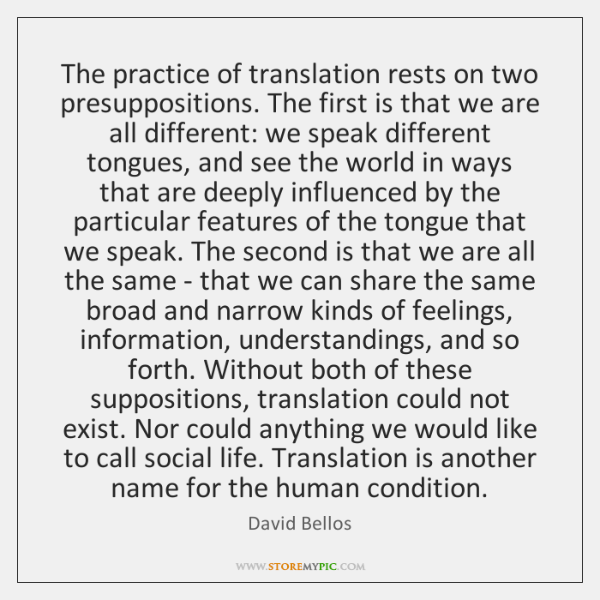 The practice of translation rests on two presuppositions. The first is that ...