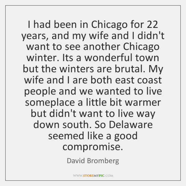 I had been in Chicago for 22 years, and my wife and I ...