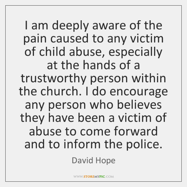 I am deeply aware of the pain caused to any victim of ...