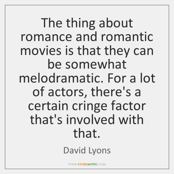 The thing about romance and romantic movies is that they can be ...