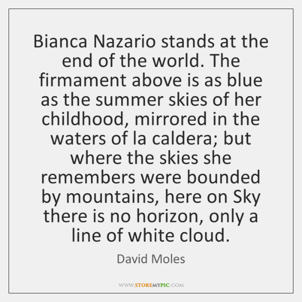 Bianca Nazario stands at the end of the world. The firmament above ...
