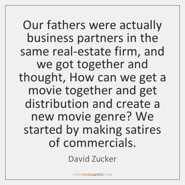 Our fathers were actually business partners in the same real-estate firm, and ...