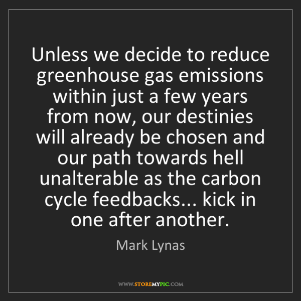 Mark Lynas: Unless we decide to reduce greenhouse gas emissions within...