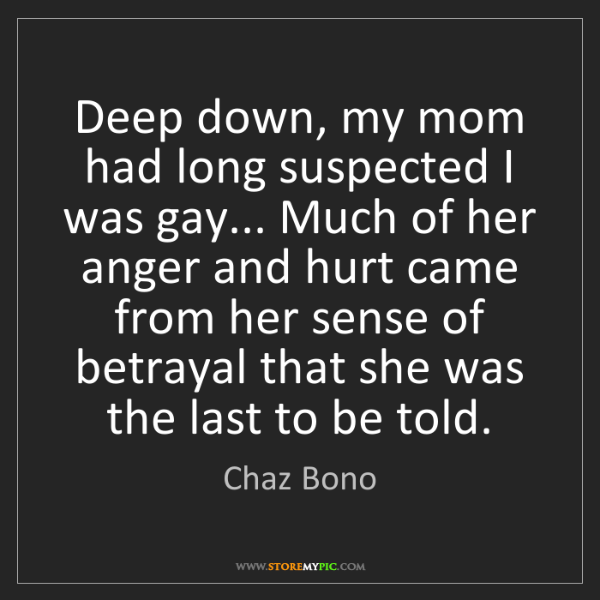 Chaz Bono: Deep down, my mom had long suspected I was gay... Much...