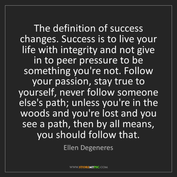 Ellen degeneres the definition of success changes success is to the definition of success changes success is to live your life with integrity and solutioingenieria Gallery