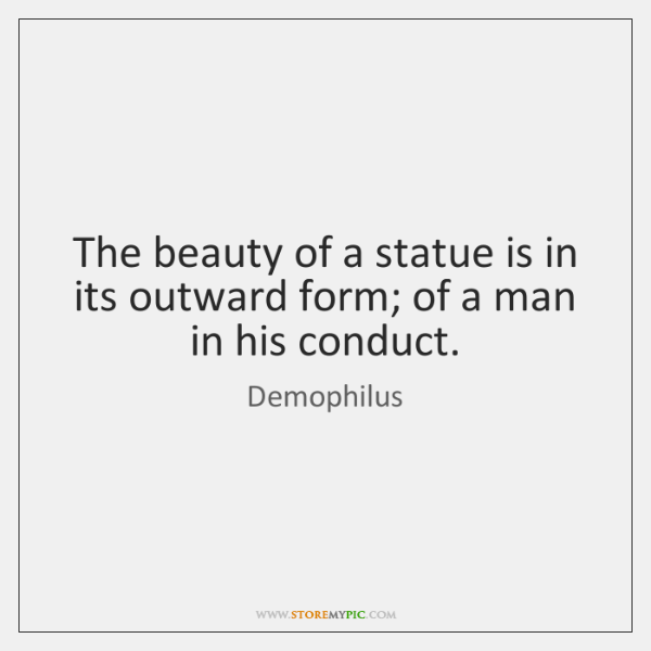 The beauty of a statue is in its outward form; of a ...