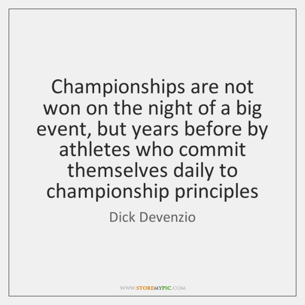 Championships are not won on the night of a big event, but ...