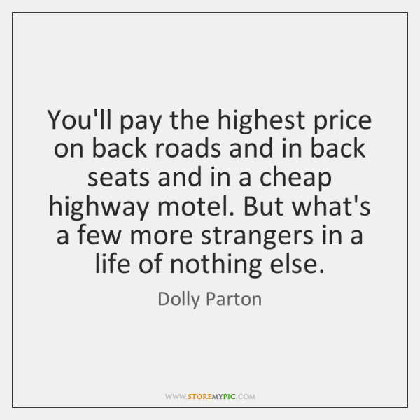You'll pay the highest price on back roads and in back seats ...
