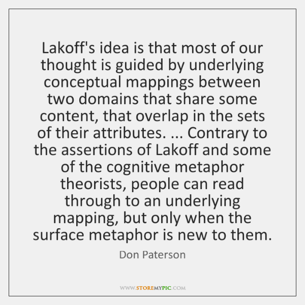 Lakoff's idea is that most of our thought is guided by underlying ...