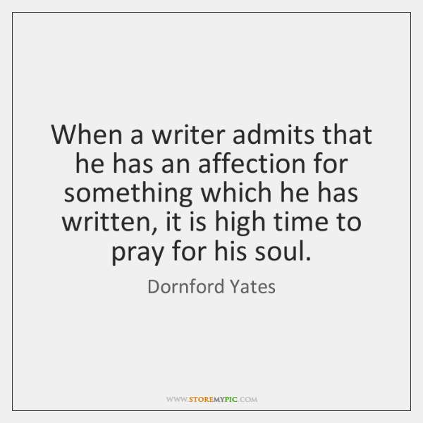 When a writer admits that he has an affection for something which ...