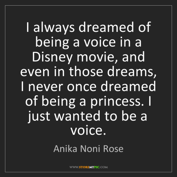 Anika Noni Rose: I always dreamed of being a voice in a Disney movie,...