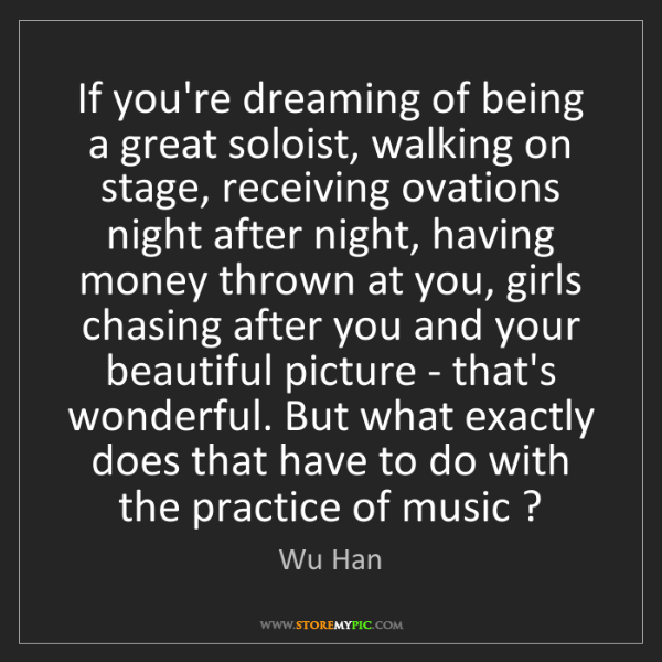 Wu Han: If you're dreaming of being a great soloist, walking...