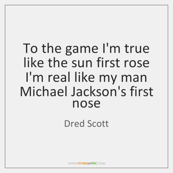 To the game I'm true like the sun first rose  I'm real ...