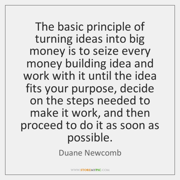 The basic principle of turning ideas into big money is to seize ...