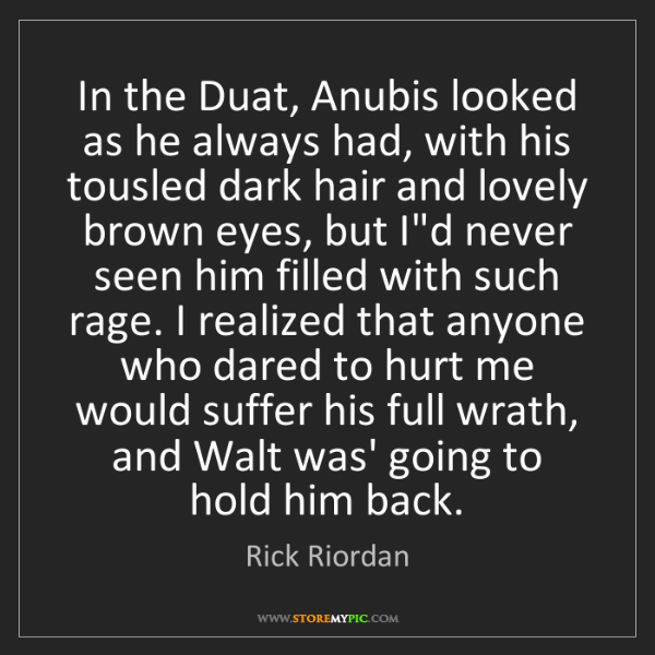 Rick Riordan: In the Duat, Anubis looked as he always had, with his...