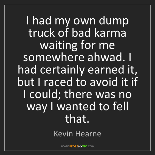 Kevin Hearne: I had my own dump truck of bad karma waiting for me somewhere...