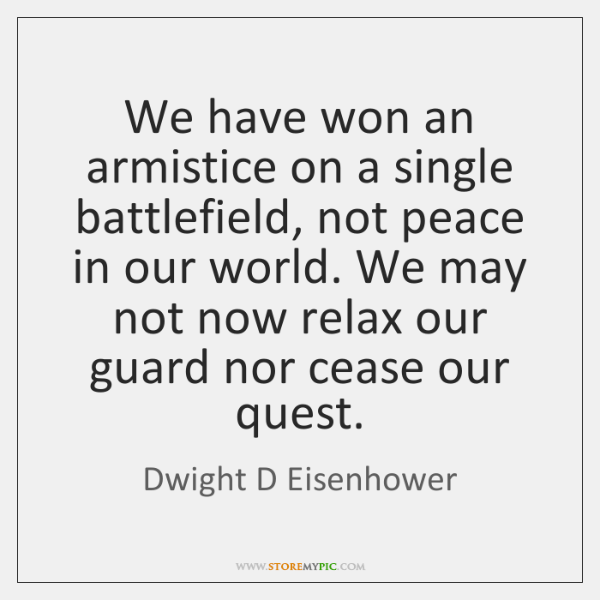 We have won an armistice on a single battlefield, not peace in ...