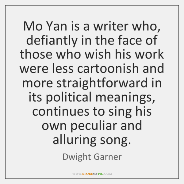 Mo Yan is a writer who, defiantly in the face of those ...