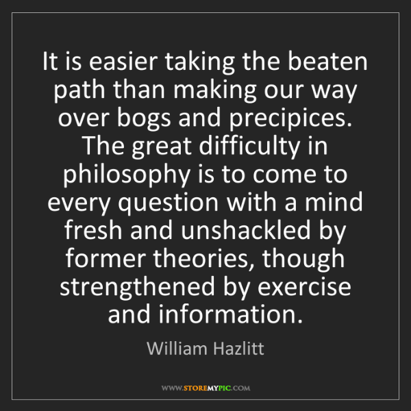 William Hazlitt: It is easier taking the beaten path than making our way...