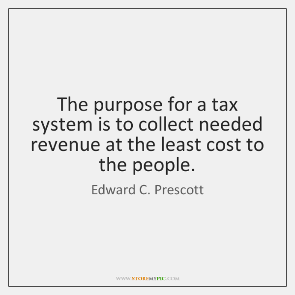 The purpose for a tax system is to collect needed revenue at ...