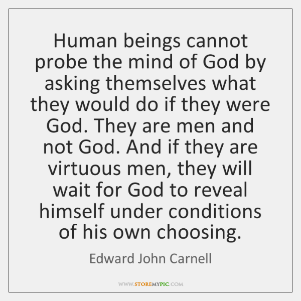 Human beings cannot probe the mind of God by asking themselves what ...