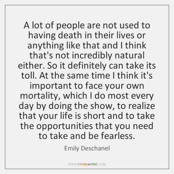 A lot of people are not used to having death in their ...