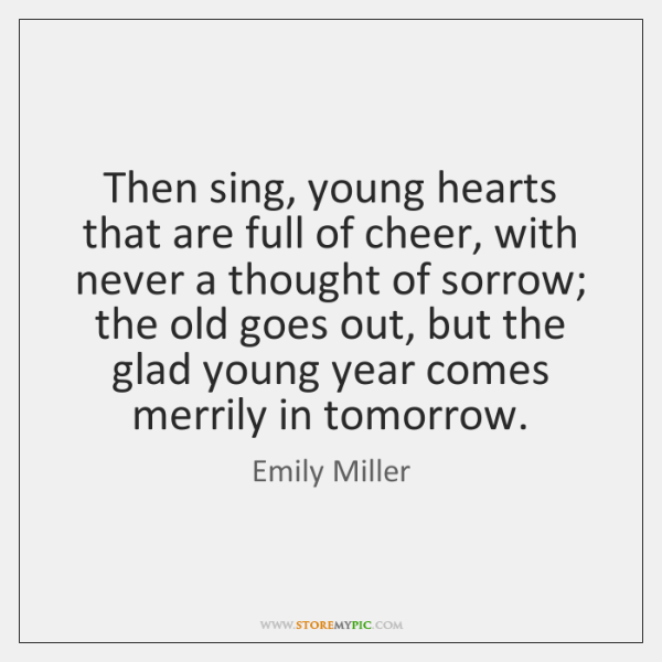 Then sing, young hearts that are full of cheer, with never a ...