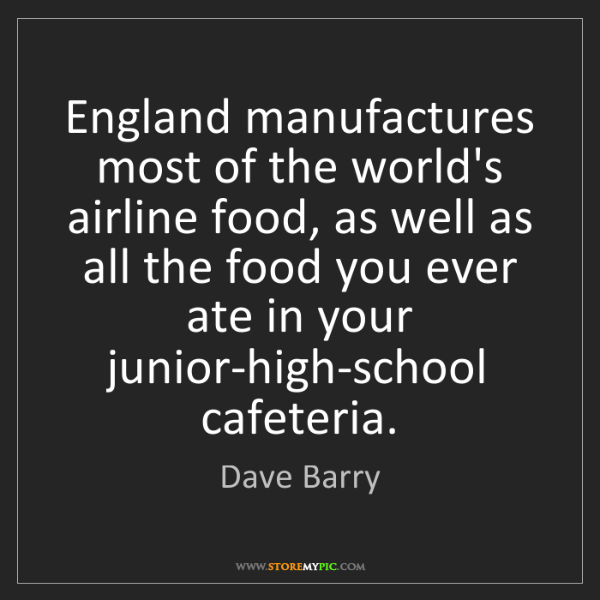 Dave Barry: England manufactures most of the world's airline food,...