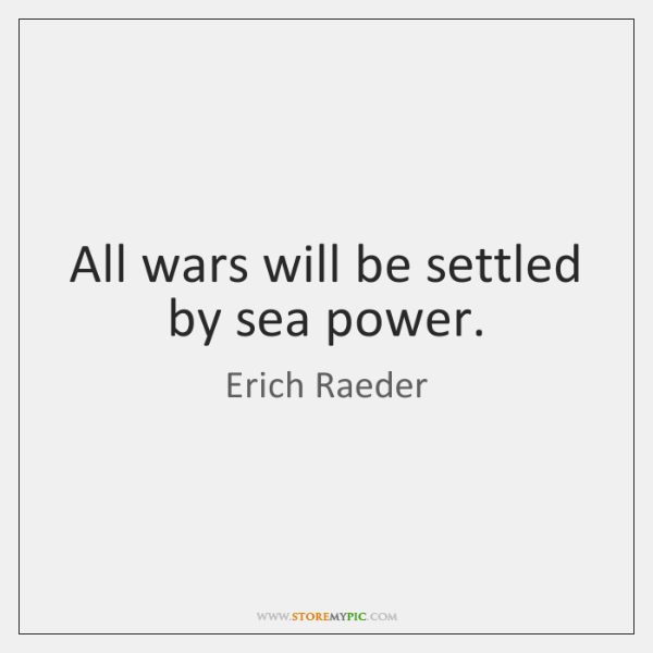 All wars will be settled by sea power.