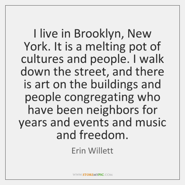I live in Brooklyn, New York. It is a melting pot of ...
