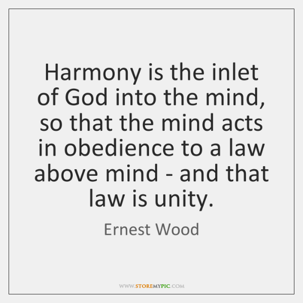 Harmony is the inlet of God into the mind, so that the ...