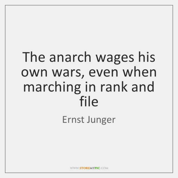 The anarch wages his own wars, even when marching in rank and ...