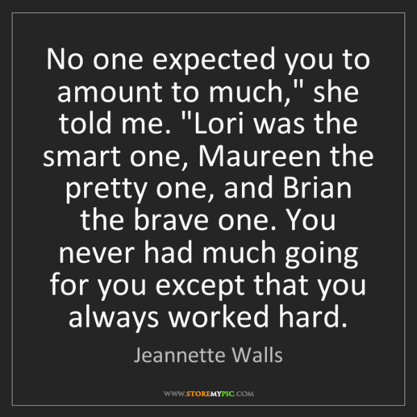 "Jeannette Walls: No one expected you to amount to much,"" she told me...."