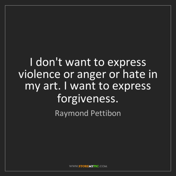 Raymond Pettibon: I don't want to express violence or anger or hate in...