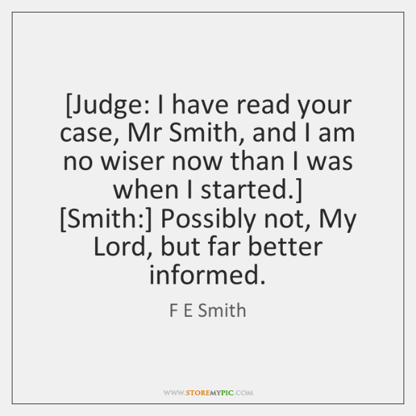 [Judge: I have read your case, Mr Smith, and I am no ...