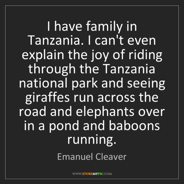 Emanuel Cleaver: I have family in Tanzania. I can't even explain the joy...