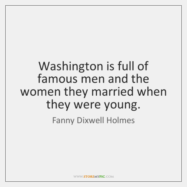 Washington is full of famous men and the women they married when ...